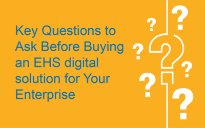 Key Questions to Ask Before Buying an EHS digital solution for Your Enterprise